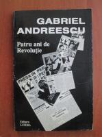 Anticariat: Gabriel Andreescu - Patru ani de revolutie