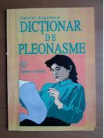Anticariat: Gabriel Angelescu - Dictionar de pleonasme