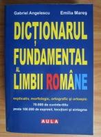 Anticariat: Gabriel Angelescu - Dictionarul fundamental al limbii romane explicativ, morfologic, ortografic si ortoepic