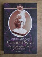 Anticariat: Gabriel Badea Paun - Carmen Sylva, uimitoarea regina Elisabeta a Romaniei