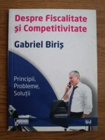 Anticariat: Gabriel Biris - Despre fiscalitate si competitivitate