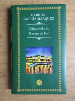 Gabriel Garcia Marquez - Calatorind prin Europa de Est