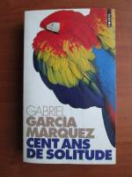 Gabriel Garcia Marquez - Cent ans de solitude