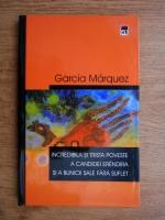 Gabriel Garcia Marquez - Incredibila si trista poveste a candidei Erendira si a bunicii sale fara suflet