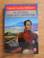Gabriel Garcia Marquez - Le general dans son labyrinthe