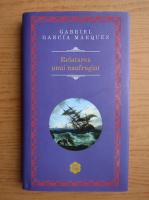 Gabriel Garcia Marquez - Relatarea unui naufragiu