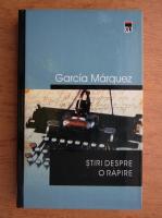 Gabriel Garcia Marquez - Stiri despre o rapire