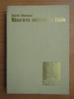 Anticariat: Gabriel Gheorghe - Masurarea debitelor de fluide