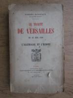 Anticariat: Gabriel Hanotaux - Le traite de Versailles du 28 juin 1919 (1895)