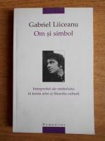 Anticariat: Gabriel Liiceanu - Om si simbol. Interpretari ale simbolului in teoria si filozofia culturii