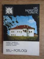 Gabriel Mihaescu, Cleopatra Ionescu, Dumitru Badea - Titu-Potlogi. Mic indreptar tursistic