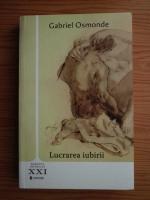 Anticariat: Gabriel Osmonde - Lucrarea iubirii