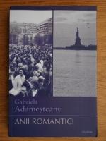 Gabriela Adamesteanu - Anii romantici