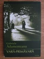 Gabriela Adamesteanu - Vara-Primavara