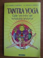 Gabriela Ambarus - Tantra Yoga. Caile secrete ale extazului amoros