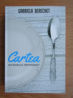 Anticariat: Gabriela Berechet - Cartea bucatarului profesionist