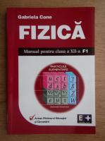 Anticariat: Gabriela Cone - Fizica, manual pentru clasa a XII-a, F1