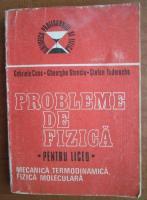 Gabriela Cone - Probleme de Fizica pentru liceu. Mecanica, termodinamica, fizica moleculara