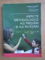 Anticariat: Gabriela Pohoata - Aspecte metodologice ale predarii si ale invatarii