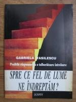 Anticariat: Gabriela Vasilescu - Posibile raspunsuri la o tulburatoare intrebare: Spre ce fel de lume ne indreptam?