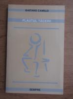 Anticariat: Gaetano Camillo - Flautul tacerii