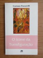 Anticariat: Gaetano Passarelli - O icone da Transfiguracao