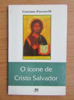 Anticariat: Gaetano Passarelli - O icone de Cristo Salvador