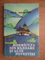 Anticariat: Gala Galaction - Bisericuta din Razoare si ale povestiri