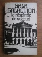Anticariat: Gala Galaction - La raspantie de veacuri