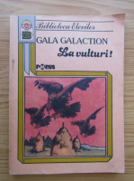 Gala Galaction - La vulturi!