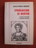 Anticariat: Galia Maria Gruder - Stralucire si destin. O istorie fascinanta a pietrelor pretioase