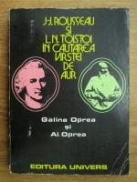 Anticariat: Galina Oprea, Al. Oprea - J J Rousseau si L N Tolstoi in cautarea varstei de aur