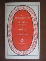 Anticariat: Garabet Ibraileanu - Privind viata. Adela. Amintiri