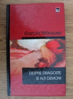 Anticariat: Garcia Marquez - Despre dragoste si alti demoni