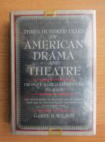 Anticariat: Garff B. Wilson - Three hundred years of americn drama and theatre