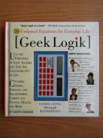 Garth Sundem - Geek Logik. 50 foolproof equations for everyday life. Easier living through mathematics