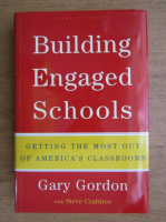 Anticariat: Gary Gordon, Steve Crabtree - Building engaged schools. Getting the most out of America's classrooms