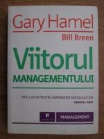 Gary Hamel, Bill Breen - Viitorul managementului