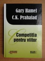 Anticariat: Gary Hamel - Competitia pentru viitor