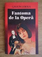 Anticariat: Gaston Leroux - Fantoma de la Opera