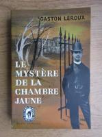 Anticariat: Gaston Leroux - Le mystere de la chambre jaune