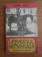 Anticariat: Gavril Mate - Universul kitschului. O problema de estetica