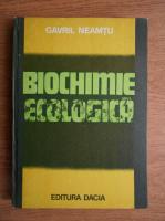 Anticariat: Gavril Neamtu - Biochimie ecologica