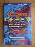 Anticariat: Geoffrey A. Moore - Crossing the chasm