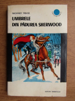 Geoffrey Trease - Umbrele din padurea Sherwood