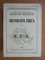 Anticariat: Geografia fizica a Republicii Populare Romania