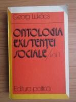 Georg Lukacs - Ontologia existentei sociale (volumul 1)