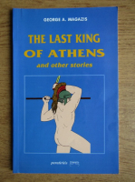 George A. Magazis - The last king of Athens and other stories