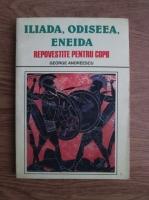 George Andreescu - Iliada, Odiseea, Eneida repovestite pentru copii