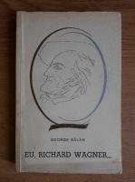 George Balan - Eu, Richard Wagner